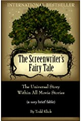 The Screenwriter's Fairy Tale: The Universal Story Within All Movie Stories (a very brief fable) Kindle Edition