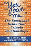 img - for You Owe Me: The Emotional Debts That Cripple Relationships book / textbook / text book