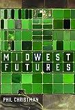 "Phil Christman, ""Midwest Futures"" (Belt Publishing, 2020)"