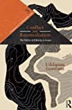 Conflict and Reconciliation: The Politics of Ethnicity in Assam (Transition in Northeastern India), Uddipana Goswami, 0415711134