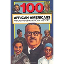 100 African-Americans Who Shaped American History (100 Series)