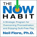 The Now Habit  Hörbuch von Neil Fiore Ph.D. Gesprochen von: Neil Fiore Ph.D.
