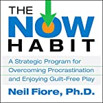 The Now Habit | Neil Fiore Ph.D.