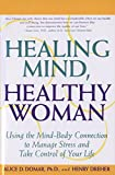 Healing Mind, Healthy Woman: Using the Mind-Body Connection to Manage Stress and Take Control of Your Life