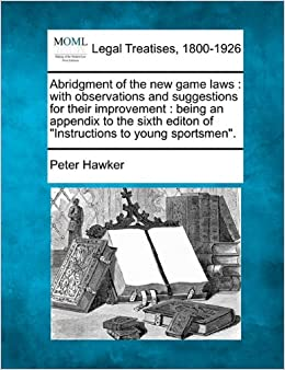 Abridgment of the new game laws: with observations and suggestions for their improvement : being an appendix to the sixth editon of 'Instructions to young sportsmen'.