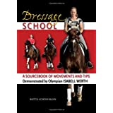 Dressage School: A Sourcebook of Movements and Tips Demonstrated by Olympian Isabell Werth ~ Britta Schoffmann