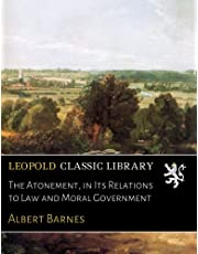 The Atonement, in Its Relations to Law and Moral Government