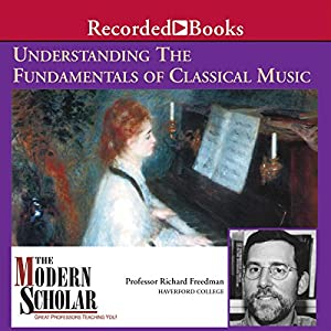 The Modern Scholar: Understanding the Fundamentals of Classical Music Lecture