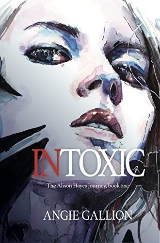 Intoxic (The Alison Hayes Journey Book 1)