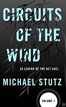 Circuits of the Wind: A Legend of the Net Age (Volume 1) by [Stutz, Michael]