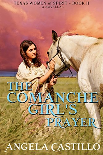 The Comanche Girl's Prayer, Texas Women of Spirit Book 2 by [Castillo, Angela]