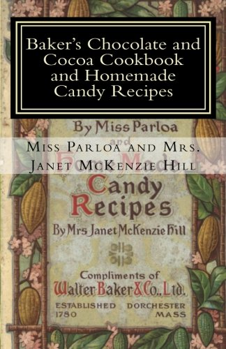 Baker's Chocolate and Cocoa Cookbook and Homemade Candy Recipes: A Vintage Home Arts Reprint