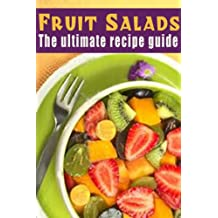 Fruit Salads :The Ultimate Recipe Guide - Over 30 Refreshing & Delicious Recipes