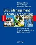 Crisis Management in Acute Care Settings, Gesine Hofinger and Cornelius Buerschaper, 3540710612