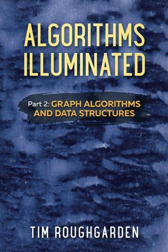 Algorithms Illuminated (Part 2): Graph Algorithms and Data Structures (Volume 2) by Soundlikeyourself Publishing, LLC