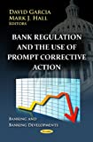 Bank Regulation and the Use of Prompt Corrective Action, , 1620811499
