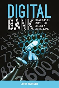 Digital Bank: Strategies to launch or become a digital bank by [Skinner, Chris]