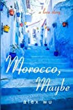 Morocco, Maybe: a love story