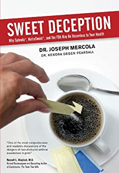 Sweet Deception: Why Splenda, NutraSweet, and the FDA May Be Hazardous to Your Health by [Mercola, Joseph]