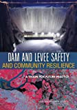 Dam and Levee Safety and Community Resilience: a Vision for Future Practice, Committee on Integrating Dam and Levee Safety and Community Resilience and Committee on Geological and Geotechnical Engineering, 0309256143