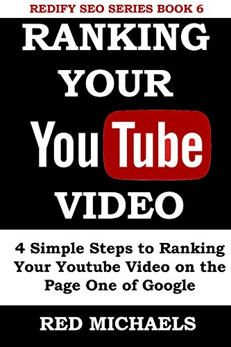RANKING YOUR YOUTUBE VIDEO: 4 Simple Steps to Ranking Your Youtube Video on the Page 1 of Google (REDIFY SEO SERIES Book 6)