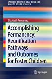 Accomplishing Permanency: Reunification Pathways and Outcomes for Foster Children : Reunification Pathways and Outcomes for Foster Children, Fernandez, Elizabeth, 9400750919
