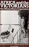 Africa and the Victorians : The Official Mind of Imperialism, Robinson, R., 0333310063
