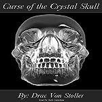 Curse of the Crystal Skull | Drac Von Stoller