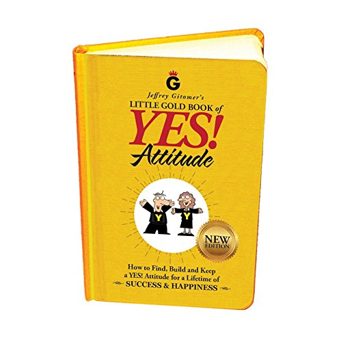 Jeffrey Gitomer's Little Gold Book of YES! Attitude: New Edition, Updated & Revised: How to Find, Build and Keep a YES! Attitude for a Lifetime of SUCCESS & HAPPINESS