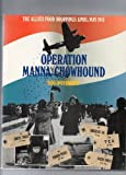 Operation Manna/Chowhound: The allied food droppings April/May 1945 by Hans Onderwater (1985-05-03)