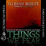 Things We Fear | Glenn Rolfe