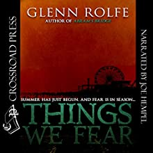 Things We Fear Audiobook by Glenn Rolfe Narrated by Joe Hempel