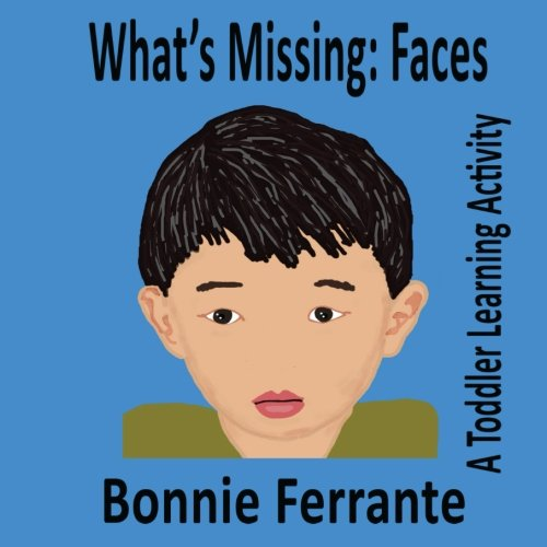 What's Missing: Faces: A Toddler Learning Activity (Volume 1)