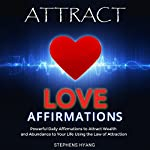 Attract Love Affirmations: Daily Subliminal Messages to Attract Love and Affection to Your Life Using the Power of the Law of Attraction   Stephens Hyang