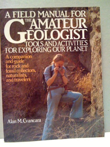 Field Manual for the Amateur Geologist a Tools and Activities for Exploring Our Planet