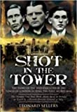 img - for Shot in the Tower: The Story of the Spies executed in the Tower of London during the First World War by Leonard Sellers (2009-07-19) book / textbook / text book