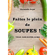 Faites le plein de SOUPES !: vegan, sans gluten, IG bas (French Edition)