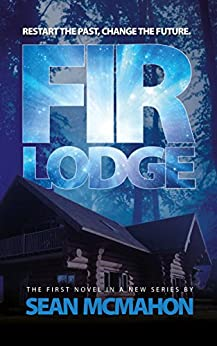 Fir Lodge: The first novel in The Restarter Series by [McMahon, Sean]
