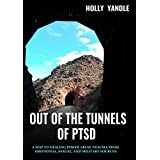 Out of The Tunnels of PTSD: A Map to Healing Power Abuse Trauma from Emotional, Sexual, and Military Sources (Limitless Energy Healing Book 1)