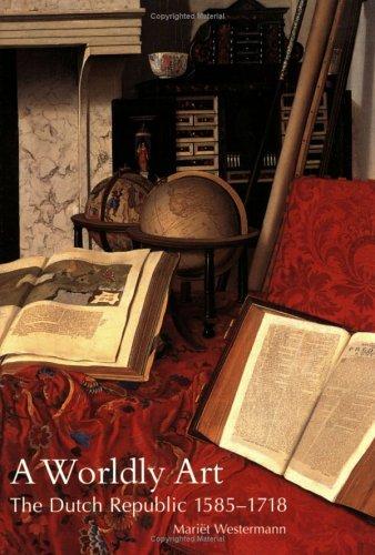 Download By Mari۩t Westermann - A Worldly Art: The Dutch Republic, 1585-1718 (2.6.2005) ebook