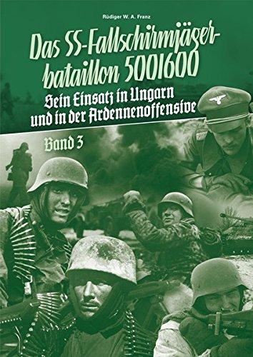 Kampfauftrag Bewährung: Das SS-Fallschirmjägerbataillon 500/600 - Sein Einsatz in Ungarn und in der Ardennenoffensive