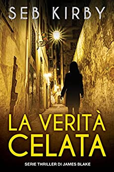 La verità celata: Serie thriller di James Blake (Italian Edition) by [Kirby, Seb]