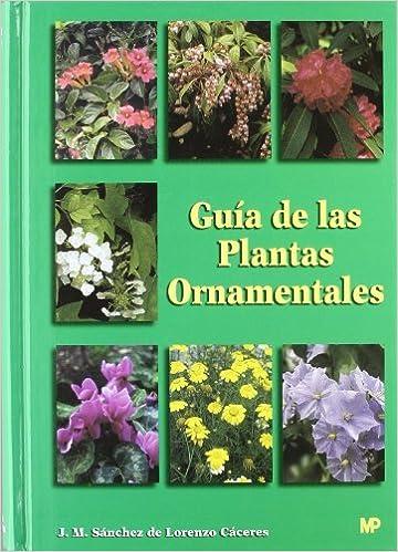 Guía de las plantas ornamentales: Amazon.es: Sánchez de Lorenzo-Cáceres, José Manuel: Libros