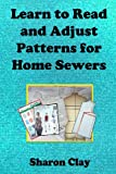 Learn to Read and Adjust Patterns for Home Sewers, Sharon Clay, 1483951545