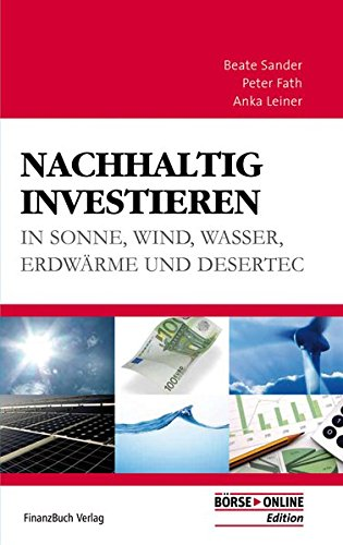 Nachhaltig investieren: in Sonne - Wind - Wasser - Erdwärme und Desertec