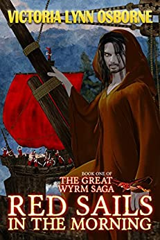 Red Sails in the Morning (The Great Wyrm Saga Book 1) (English Edition) por [Osborne, Victoria Lynn]