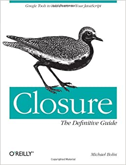 Closure: The Definitive Guide: Google Tools to Add Power to Your JavaScript