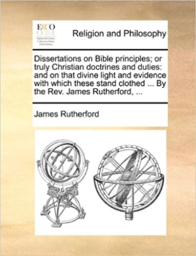Téléchargement gratuit du livre électronique en pdf Dissertations on Bible principles; or truly Christian doctrines and duties: and on that divine light and evidence with which these stand clothed ... By the Rev. James Rutherford, ... 1170358845