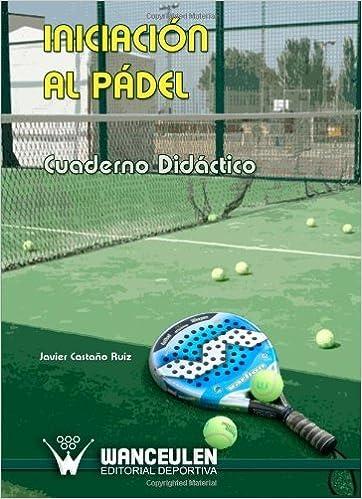 Iniciación Al Pádel. Cuaderno Didáctico de Javier Castaño Ruiz 24 mar 2010 Tapa blanda: Amazon.es: Libros