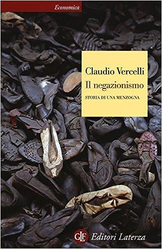 Claudio Vercelli - Il negazionismo. Storia di una menzogna (2016)